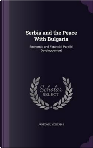 Serbia and the Peace with Bulgaria by Jankovic Velizar S