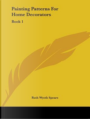 Painting Patterns for Home Decorators by Ruth Wyeth Spears