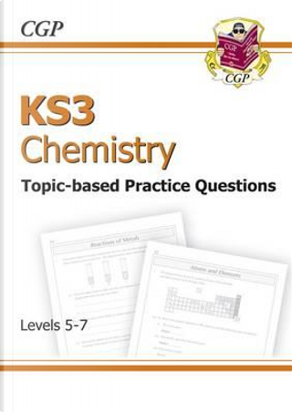 KS3 Chemistrytopic Based Practice Questions - Levels 5-7 (Essential Sats Practice) by CGP Books