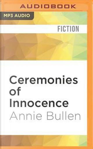 Ceremonies of Innocence by Annie Bullen