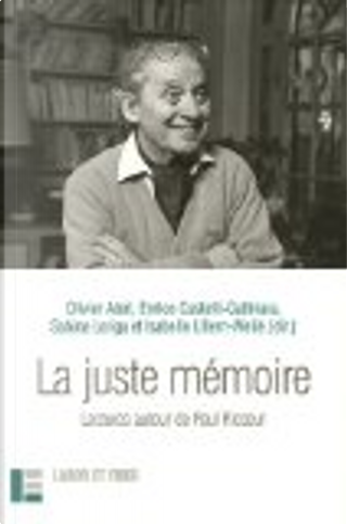La juste mémoire by Collectif, Enrico Castelli Gattinara, Isabelle Ullern-Weité, Olivier Abel, Sabina Loriga