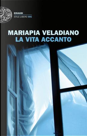 La vita accanto by Mariapia Veladiano