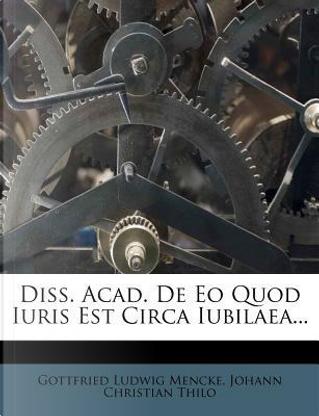 Diss. Acad. de EO Quod Iuris Est Circa Iubilaea... by Gottfried Ludwig Mencke