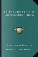 Christ's Idea of the Supernatural (1895) by John Henry Denison