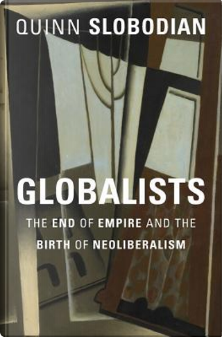 Globalists by Quinn Slobodian