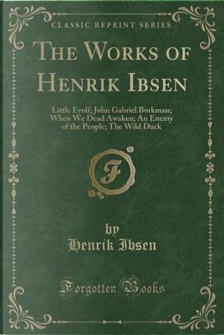 The Works of Henrik Ibsen by Henrik Ibsen