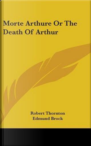 Morte Arthure or the Death of Arthur by Robert Thornton