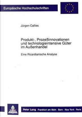 Produkt-, Prozeßinnovationen und technologieintensive Güter im Außenhandel by Jürgen Callies