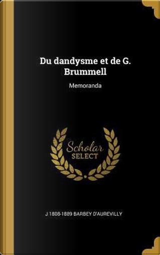 Du Dandysme Et de G. Brummell by J. Barbey d'Aurevilly