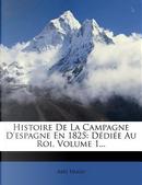 Histoire de La Campagne D'Espagne En 1825 by Abel Hugo