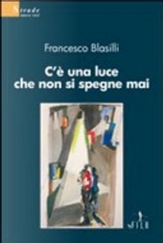 C'è una luce che non si spegne mai by Francesco Blasilli