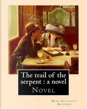 The Trail of the Serpent by M. E. Braddon