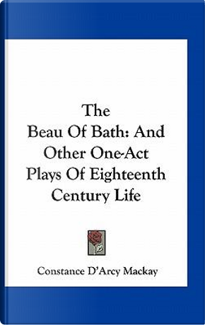 The Beau of Bath by Constance D'Arcy MacKay