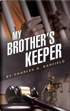 My Brother's Keeper by Charles a. Barfield