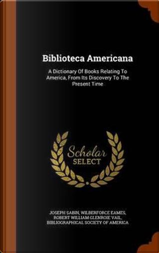 Biblioteca Americana by Joseph Sabin