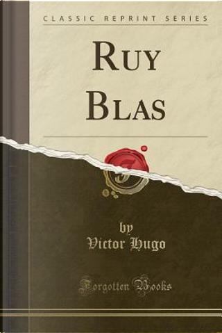 Ruy Blas (Classic Reprint) by victor hugo