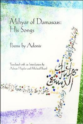 Mihyar of Damascus, His Songs by Adonis