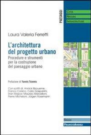 L'architettura del progetto urbano. Procedure e strumenti per la costruzione del paesaggio urbano by Laura Valeria Ferretti