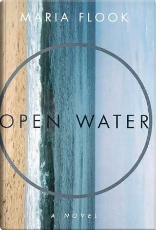 Open Water by Maria Flook