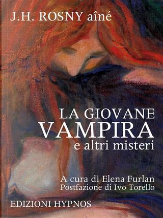 La giovane vampira e altri misteri by J. H. Rosny aîné