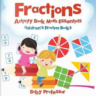 Fractions Activity Book Math Essentials by Baby Professor