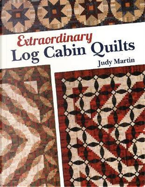 Extraordinary Log Cabin Quilts by Judy Martin