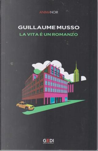 La vita è un romanzo by Guillaume Musso
