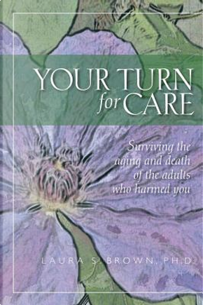 Your Turn for Care by Laura S., Ph.D. Brown