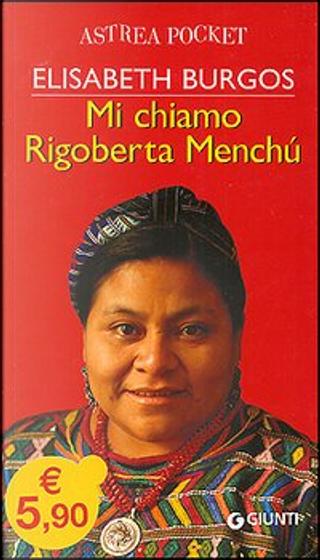 Mi chiamo Rigoberta Menchù by Elisabeth Burgos