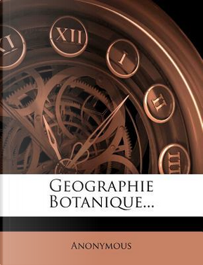 Geographie Botanique. by ANONYMOUS