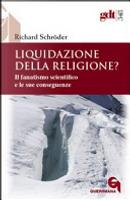 Liquidazione della religione? Il fanatismo scientifico e le sue conseguenze by Richard Schröder