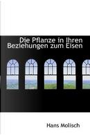 Die Pflanze in Ihren Beziehungen Zum Eisen by Hans Molisch