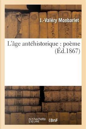 L'Age Antehistorique by Monbarlet-J-V