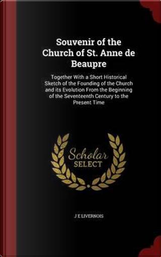 Souvenir of the Church of St. Anne de Beaupre by J E Livernois