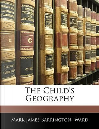 The Child's Geography by Mark James Barrington Ward