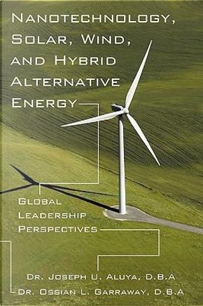 Nanotechnology Solar Wind and Hybrid Alternative Energy by Joseph U. Aluya