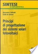 Principi di progettazione dei sistemi solari fotovoltaici by Alessandro Caffarelli, Simone Giulio De
