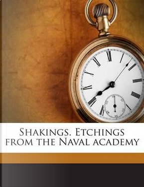Shakings. Etchings from the Naval Academy by Park Benjamin