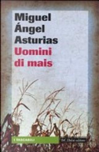 Uomini di mais by Miguel Angel Asturias