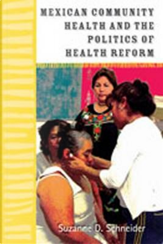 Mexican Community Health and the Politics of Health Reform by Suzanne D. Schneider