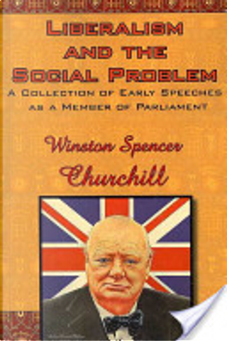 Liberalism and the Social Problem by Winston Spencer Churchill