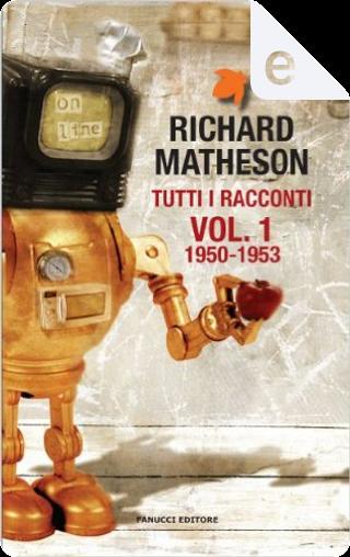 Tutti i racconti vol. 1 by Richard Matheson