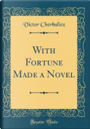With Fortune Made a Novel (Classic Reprint) by Victor Cherbuliez