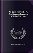 An Early News-Sheet. the Russian Invasion of Poland in 1563 by John Camden Hotten