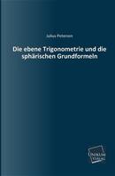 Die ebene Trigonometrie und die sphärischen Grundformeln by Julius Petersen