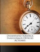 Dissertatio Iuridica Inauguralis Officio Actuarii by Christian Wildvogel