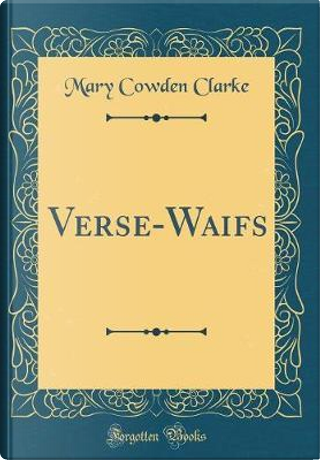 Verse-Waifs (Classic Reprint) by Mary Cowden Clarke