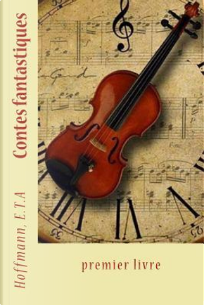 Contes Fantastiques by E. T. A. Hoffmann