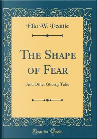 The Shape of Fear by Elia W. Peattie
