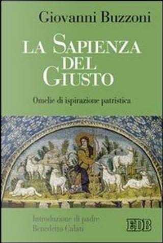La sapienza del giusto. Omelie di ispirazione patristica by Giovanni Buzzoni